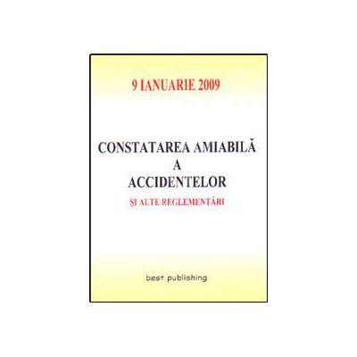 Constatarea amiabila a accidentelor si alte reglementari. Editia I. Bun de tipar 9 ianuarie 2009