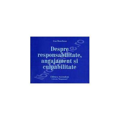 Despre responsabilitate, angajament si culpabilitate