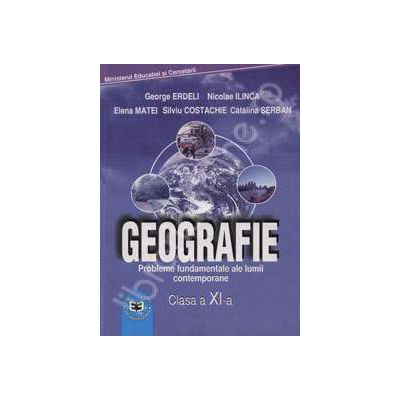 Geografie manual pentru clasa a XI-a. Probleme fundamentale ale lumii contemporane
