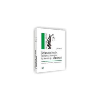 Reglementari juridice in materia amenajarii teritoriului si a urbanismului. legislatie. doctrina. jurisprudenta