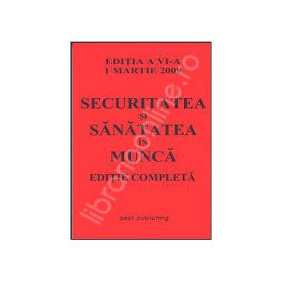 Securitatea si sanatatea in munca. Editia a VI-a. 1 martie 2009
