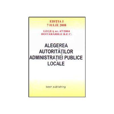 Alegerea autoritatilor administratiei publice locale. Editia I