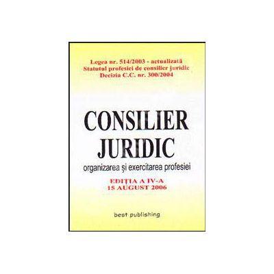 Consilier juridic. Organizarea si exercitarea profesiei. Editia a IV-a