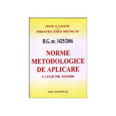 H.G. nr. 1425/2006. Norme metodologice de aplicarea pentru noua Lege a protectiei muncii. Editia I