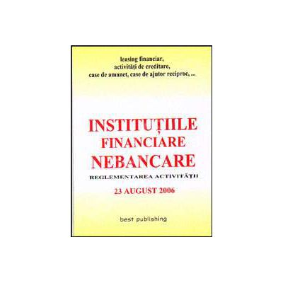 Institutiile financiare nebancare. Reglementarea activitatii. Editia I