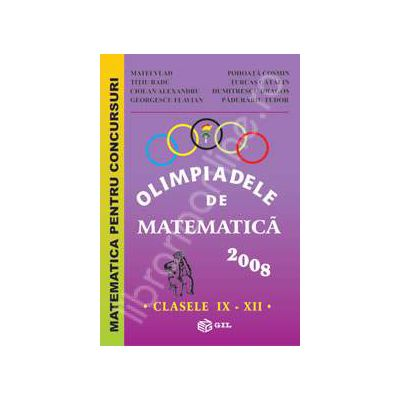Olimpiadele de Matematica clasele IX-XII 2008. Matematica pentru concursuri