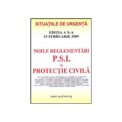Noile reglementari P.S.I. si protectie civila. Editia a X-a. Actualizata la 23 februarie 2009