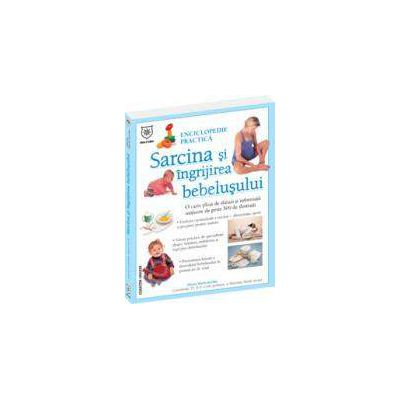 Sarcina si ingrijirea bebelusului. Enciclopedie practica