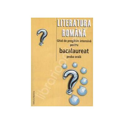 Bacalaureat literatura romana proba orala 2009. Ghid de pregatire intensiva