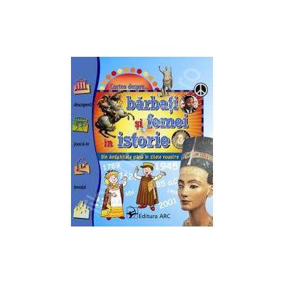 Cartea despre...Barbati si femei in istorie. Din Antichitate pana in zilele noastre