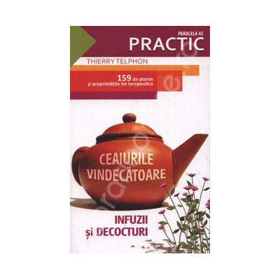 Ceaiurile vindecatoare. Infuzii si decocturi - 159 de plante si proprietatile lor terapeutice