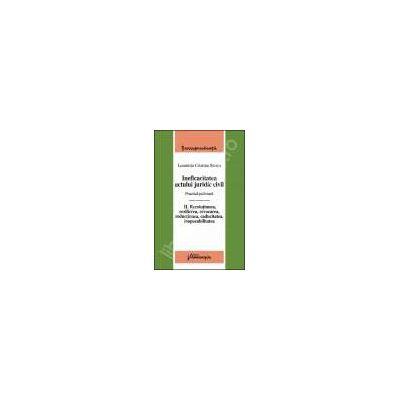 Ineficacitatea actului juridic civil. Practica judiciara. Vol. II.  Rezolutiunea, rezilierea, revocarea, reductiunea, caducitatea, inopozabilitatea