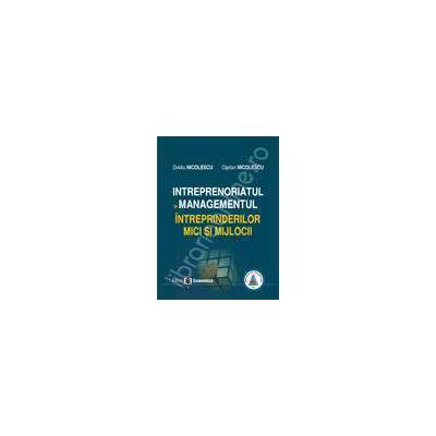 Intreprenoriatul si managementul intreprinderilor mici si mijlocii. Concepte. Abordari. Studii de caz