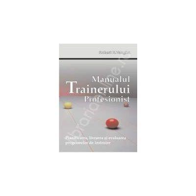 Manualul trainerului profesionist. Planificarea, livrarea si evaluarea programelor de instruire