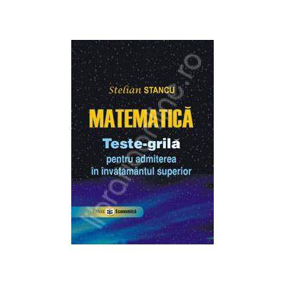Matematica. Teste-grila pentru admiterea in invatamantul superior
