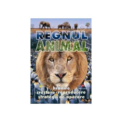 Regnul animal. Hranire, crestere, reproducere, strategii de aparare