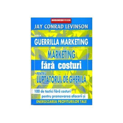 Marketing fara costuri pentru luptatorul de gherila (Colectia, Guerrilla Marketing)