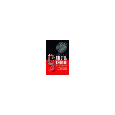 Trustul banilor. De la Imperiul Rothschild la Imperiul American. Istoria secreta a Noii Ordini Mondiale. Vol. I