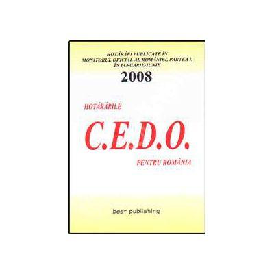 Hotararile C.E.D.O. pentru Romania. Ianuarie-iunie 2008. Editia I. 10 iulie 2008
