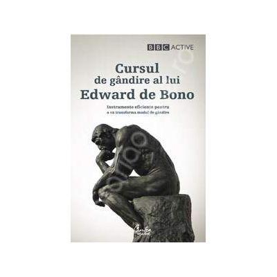 Cursul de gandire al lui Edward de Bono. Instrumente eficiente pentru a va transforma modul de gandire