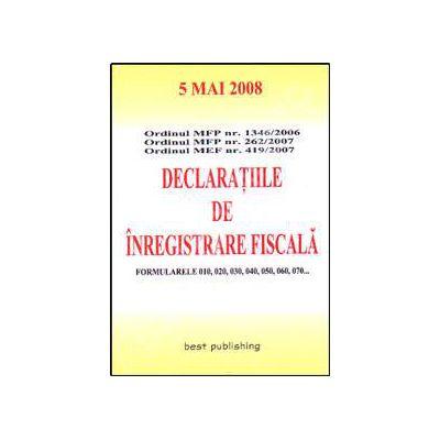 Declaratiile de inregistrare fiscala. Editia I. Bun de tipar 5 mai 2008