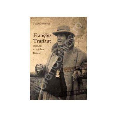Francois Truffaut, barbatul care iubea filmele