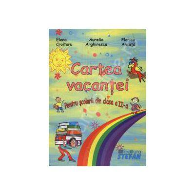Cartea vacantei clasa a II-a - Pentru scolarii din clasa a II-a