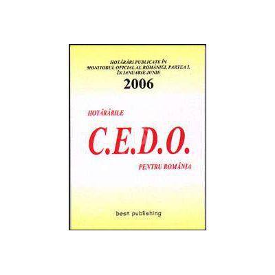 Hotararile C.E.D.O. pentru Romania - publicate in Monitorul Oficial al Romaniei - Partea I. Ianuarie - iunie 2006