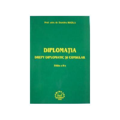 Diplomatia. Drept diplomatic si consular - Editia a III-a