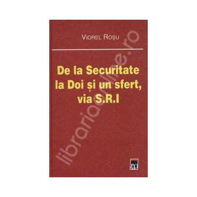 De la Securitate la Doi si un sfert, via S. R. I