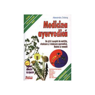 Medicina ayurvedica. Un ghid complet de nutritie, vitalizare si vindecare ayurvedica. Retete si remedii