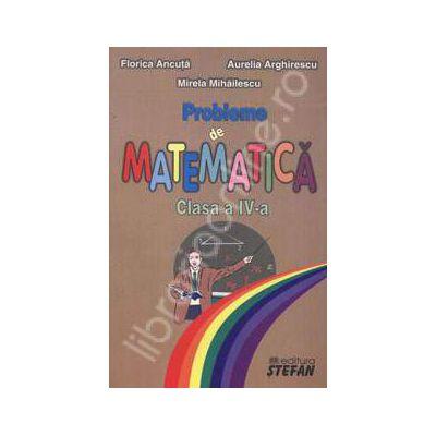 Probleme de matematica. Clasa a IV-a