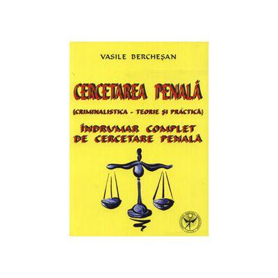 Cercetarea Penala (Criminalistica - teorie si practica). Indrumar complet de cercetare penala