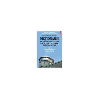 Dictionarul ofiterilor si angajatilor civili ai Directiei Generale a Penitenciarelor. Volumul I. Aparatul central (1948-1989)