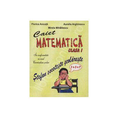 Caiet de matematica clasa I. Stefan socoteste scolareste