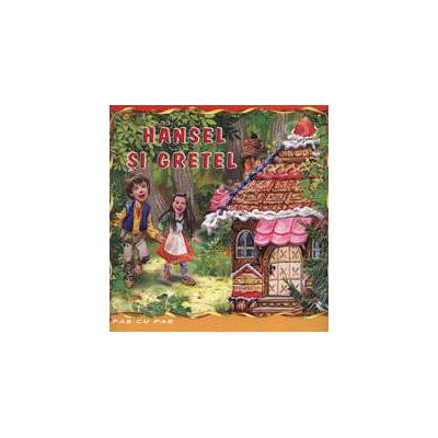 Hansel si Gretel. Carte ilustrata din colectia Pas cu Pas