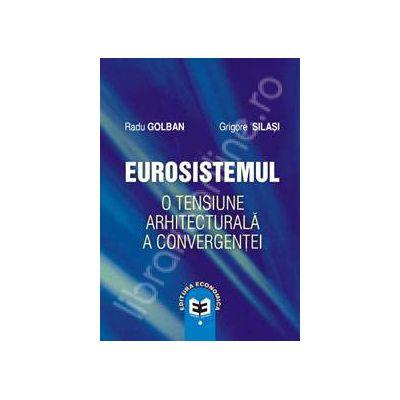 Eurosistemul.O tensiune arhitecturala a convergentei