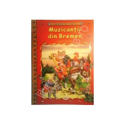 Muzicantii din Bremen, carte ilustrata pentru copii (Colectia Comorile Lumii)