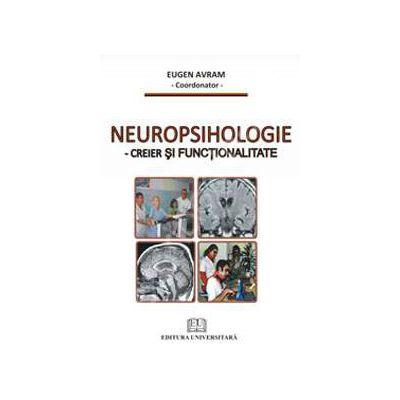 Neuropsihologie. Creier si functionalitate de Eugen Avram