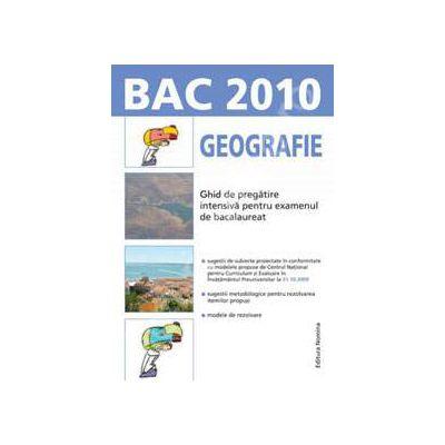 Bacalaureat 2010. Geografie - Ghid de pregatire intensiva pentru examenul de bacalaureat