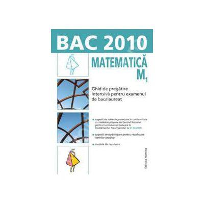 Bacalaureat 2010. Matematica M1 - Ghid de pregatire intensiva pentru examenul de bacalaureat