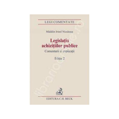Legislatia achizitiilor publice. Comentarii si explicatii. Editia 2