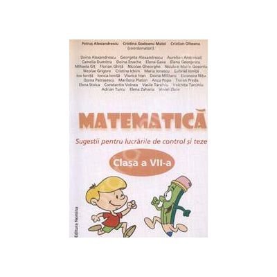 Matematica clasa a VII-a Smestrul I. Sugestii pentru lucrarile de control si teze