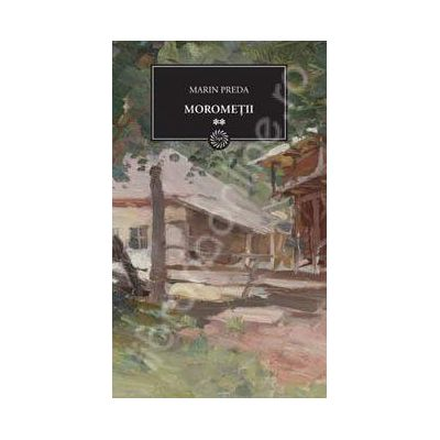 Morometii - Volumul II