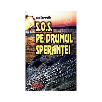 S.O.S. Pe drumul sperantei. Salvarea evreilor pe Dunare si pe marea neagra 1938-1944