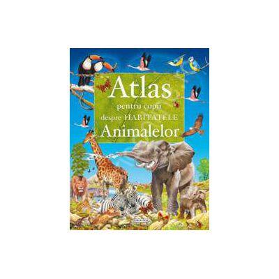 Habitatele animalelor - atlas pentru copii