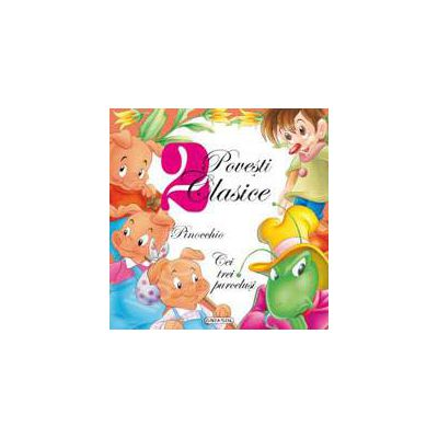 Colectia 2 povesti clasice: Pinocchio si Cei trei purcelusi