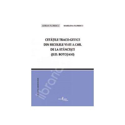 Cetatile traco-getice din secolele VI-VIII a.Chr. de la Stancesti jud. Botosani