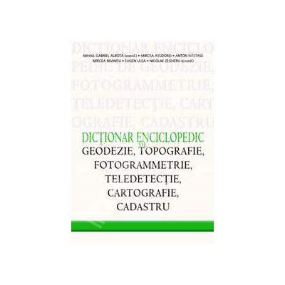 Dictionar Enciclopedic de Geodezie, Topografie, Fotogrammetrie, Teledetectie, Cartografie si Cadastru