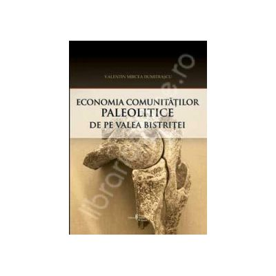 Economia comunitatilor paleolitice de pe Valea Bistritei